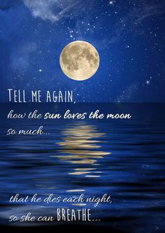 tell me the story of how the sun loves the moon so much that he dies each night so she can breathe...most beautiful quote.