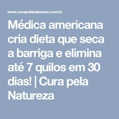 Médica americana cria dieta que seca a barriga e elimina até 7 quilos em 30 dias! | Cura pela Natureza
