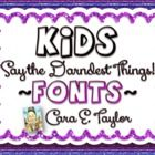 All new from Cara's Clips comes a new set of unique fonts, Kids Say the Darndest Things!  This bundle of 12 fonts are inspired by the daily sayings...
