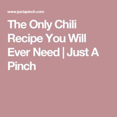 The Only Chili Recipe You Will Ever Need | Just A Pinch