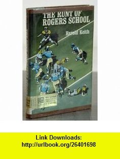 the runt of rogers school harold keith ,   ,  , ASIN: B000I1MZJ0 , tutorials , pdf , ebook , torrent , downloads , rapidshare , filesonic , hotfile , megaupload , fileserve