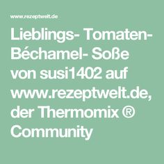 Lieblings- Tomaten- Béchamel- Soße von susi1402 auf www.rezeptwelt.de, der Thermomix ® Community