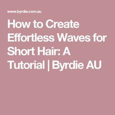 How to Create Effortless Waves for Short Hair: A Tutorial | Byrdie AU