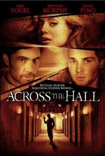•• Across the Hall bu Alex Merkin •• Mike Vogel, Danny Pino, Brittany Murphy (2009) • A thriller about a standoff between a young man, his fiancée and his best friend who comes to his aide.