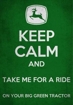 Keep calm and get the tractor