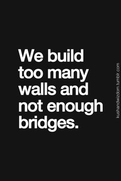 'We build too many walls and not enough bridges'. A great quote on the value of building connections instead of divisions. ★www.globalfundforwomen.org★ facebook.com/purasentials