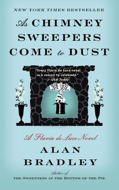 "As Chimney Sweepers Come to Dust by Alan Bradley, Click to Start Reading eBook, NEW YORK TIMES BESTSELLERFlavia de Luce—""part Harriet the Spy, part Violet Baudelaire from Lemony Sni"