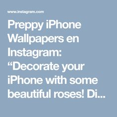 """Preppy iPhone Wallpapers en Instagram: """"Decorate your iPhone with some beautiful roses! Discover 7 more pretty floral wallpapers on the blog! 🌹 . . . . . #wallpaper #background…"""" • Instagram"""