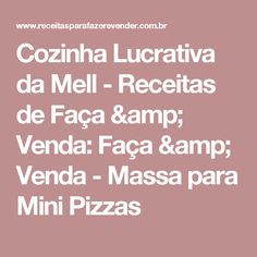 Cozinha Lucrativa da Mell - Receitas de Faça & Venda: Faça & Venda - Massa para Mini Pizzas