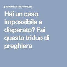 Hai un caso impossibile e disperato? Fai questo triduo di preghiera