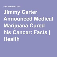 Jimmy Carter Announced Medical Marijuana Cured his Cancer: Facts   Health