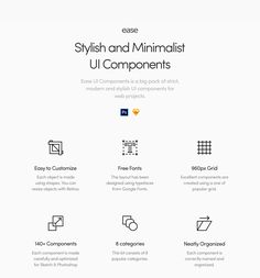 Ease UI Components is a big pack of strict, modern and stylish UI components for web projects. This kit consists of popular categories helps save your time. Plug imagination and create web project in a few minutes.