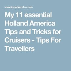 My 11 essential Holland America Tips and Tricks for Cruisers - Tips For Travellers