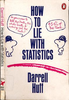 Numbers and statistics are quite often created for a certain end mind mind. This book gives few basic tips, which will most likely work pretty well.   How to Lie with Statistics. Darrell Huff.
