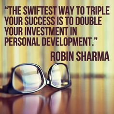 The swiftest way to triple your success is to double your investment in personal development.