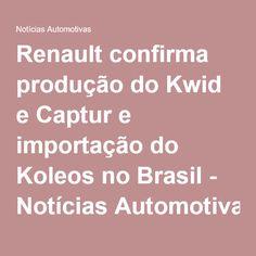 Renault confirma produção do Kwid e Captur e importação do Koleos no Brasil - Notícias Automotivas   Produtos Importados a pronta entrega no brasil. http://brasil.storelatina.com/