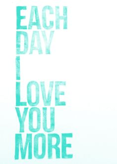 0a5c3a3836b1 Each day I love you more  couples  quotes Love Him