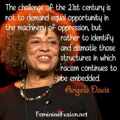 "Angela Davis ""The challenge.is not to demand equal opportunity in the machinery of oppression, but rather to identify & dismantle the structures in which racism is embedded. Black Women Quotes, Black History Quotes, Black History Facts, Amy Poehler, Angela Davis Quotes, Trauma, Woman Quotes, Life Quotes, Oppression"