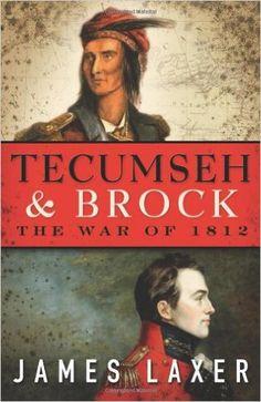 Tecumseh and Brock: The War of 1812: James Laxer: 9780887842610: Amazon.com: Books