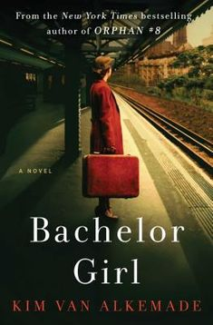 Historical Fiction 2018. Bachelor Girl by Kim van Alkemade. By the author of Orphan #8. A young, single woman is bequeathed Yankee Stadium for unknown reasons.
