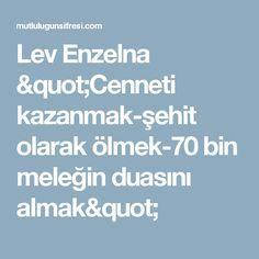 """Lev  Enzelna """"Cenneti kazanmak-şehit olarak ölmek-70 bin meleğin duasını almak"""""""