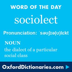 sociolect (noun): The dialect of a particular social class. Word of the Day for 17 August 2016. #WOTD #WordoftheDay #sociolect