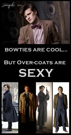 Bowties are cool, but over-coats are sexy.