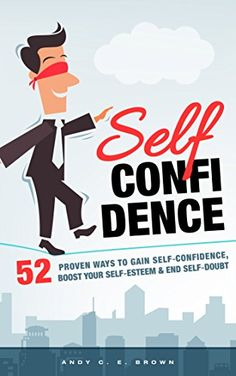 Self Confidence: 52 Proven Ways To Gain Self Confidence, Boost.: Self Confidence: 52 Proven Ways To Gain Self… Self Confidence Books, Confidence Boost, Best Free Kindle Books, Andy C, Self Esteem, Gain, Free Ebooks, Self Improvement, Self Help