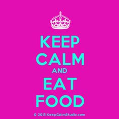 keep calm and eat food - Google Search