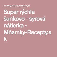 Super rýchla šunkovo - syrová nátierka - Mňamky-Recepty.sk