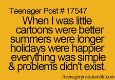 True.. But now that we're older, we can learn more about God. And God isn't a problem at all. :)