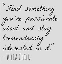 Find something you're passionate about...