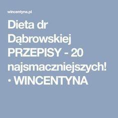 Dieta dr Dąbrowskiej PRZEPISY - 20 najsmaczniejszych! • WINCENTYNA Nutrition, Weight Watchers Meals, Diabetes, Clean Eating, Food Porn, Health Fitness, Food And Drink, Healthy Recipes, How To Plan