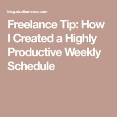 Freelance Tip: How I Created a Highly Productive Weekly Schedule