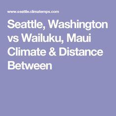 Seattle, Washington vs Wailuku, Maui Climate & Distance Between