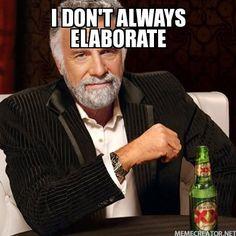 I DON'T ALWAYS ELABORATE