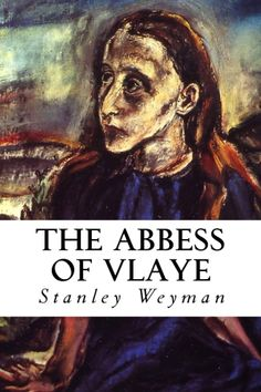 Author Stanley J. Weyman gained acclaim as one of the foremost writers of historical romance, and his trademark strengths are on full display in The Abbess of Vlaye. Set in the late sixteenth century, this engrossing novel combines romance, adventure, and political intrigue, plus lots of exhaustively researched historical detail. CreateSpace eStore: https://www.createspace.com/5033726
