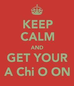 keep calm and get your a chi o on @Maggie Stuckey @Lyndsey Staib @Ali Pavlich @Molly Gordon @Krystal Kohler @Jane Trench @Jacilyn Kennedy