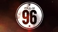 96 - A Psalm of Worship - Ministry Videos
