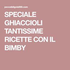 SPECIALE GHIACCIOLI TANTISSIME RICETTE CON IL BIMBY