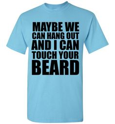 Maybe We Can Hang Out and I Can Touch Your Beard