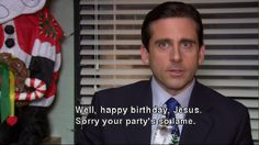 "When Christmas was ruined. | 26 ""The Office"" Quotes Guaranteed To Make You Laugh Every Time"