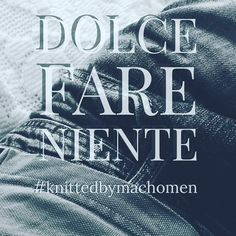 #dolcefareniente #knitting #knittedbymachomen #knitstagram