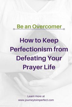 Perfectionism can really hinder prayer. Read more to discover some helpful and freeing things to remember so that you don't feel defeated in your prayer life.