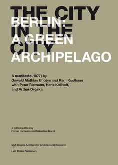 Título: The city in the city: Berlin, a green archipelago: a manifesto (1977) by / Oswald Mathias Ungers and Rem Koolhaas Signatura:  61 Europa Alemania Berlín MAN En la biblioteca: http://kmelot.biblioteca.udc.es/record=b1508467~S1