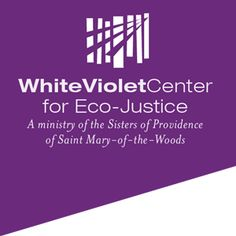 Hope and healing for Earth    White Violet Center for Eco-Justice, a ministry of the Sisters of Providence, exists to foster a way of living that recognizes the interdependence of all creation. Grounded in an understanding of Providence Spirituality as hope and healing, the center offers leadership and education in the preservation, restoration and reverent use of all natural resources.