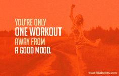 No excuse- you're only one workout away from a good mood