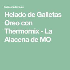 Helado de Galletas Oreo con Thermomix - La Alacena de MO