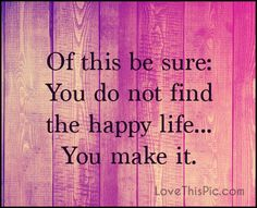 Of this be sure life quotes quotes positive quotes quote happy life happiness life quote inspirational wisdom lesson happiness quotes