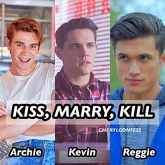 Again easy kiss Archie,marry Kevin(won't happen I'm a girl but this is hypothetical) and kill régie